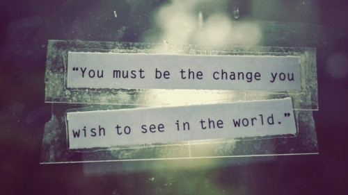 you-must-be-the-change-you-wish-to-see-in-the-world-1024x576